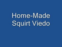 Home-made Squirt Video